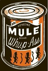 """Mule """"Whup Ass"""""""